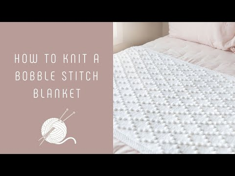 How to Knit a Bobble Stitch Blanket